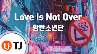 Love Is Not Over 방탄소년단 TJ Karaoke