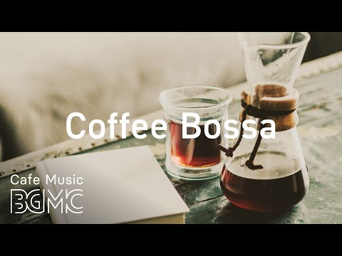 Coffee Bossa - Sunny Morning Bossa Nova & Jazz - Good Mood Spring Jazz Music