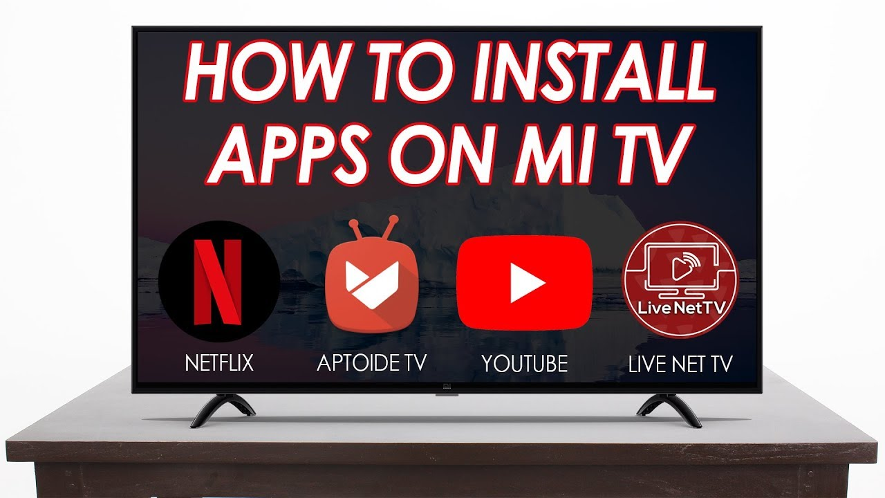 How To Install Apps On Mi TV - Watch Netflix And All International TV  Channels
