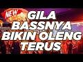 GILA BASSNYA BIKIN OLENG TERUS | DJ DUGEM PALING TERBARU 2022