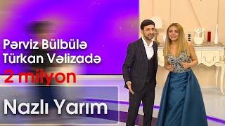 Pərviz Bülbülə və  Türkan Vəlizadə - Nazlı Yarım (Şou ATV)