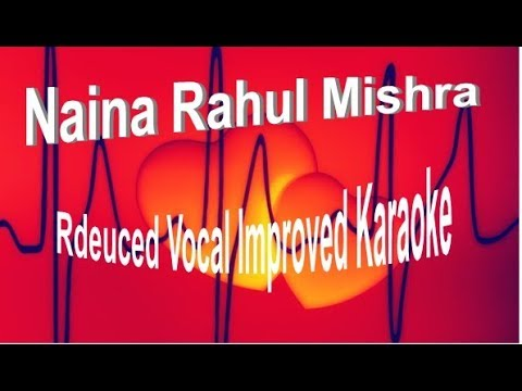 Naina (Rahul Mishra) Reduced Vocal Karaoke Improved