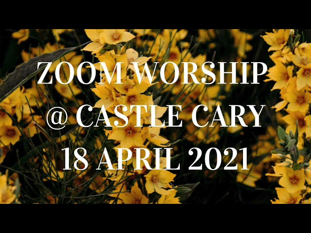 18 April 2021 Zoom Worship @ Castle Cary