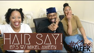 Hair Say | Episode 5 x Mikel Ameen! | #KingWeek #WorldChangerLife