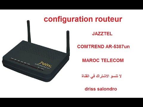 configuration routeur JAZZTEL COMTREND AR-5387un MAROC TELECOM