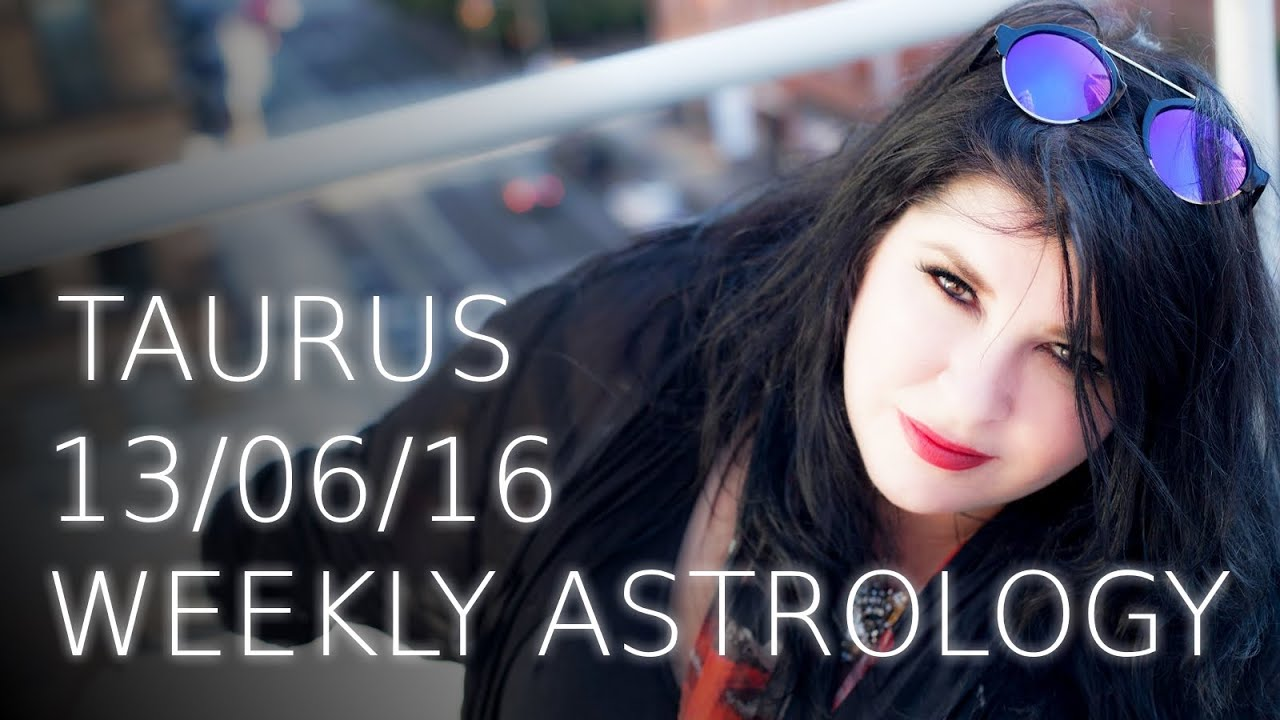 Taurus weekly Astrology Forecast June 13th 2016