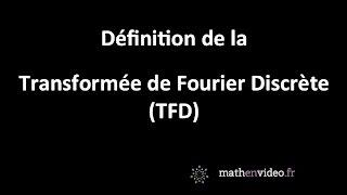 Définition de la transformée de Fourier discrète (TFD)