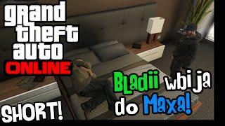 GTA V Online [SHORT] - Bladii wbija do (mieszkania) Maxa!