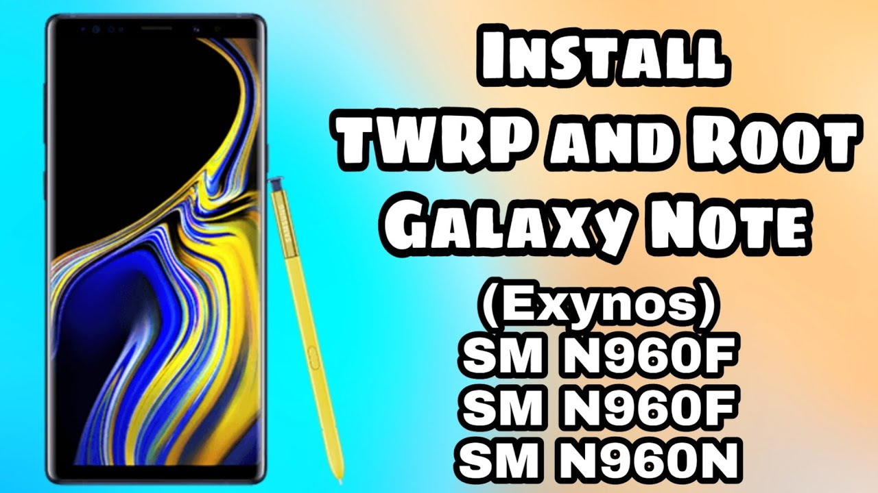 Install TWRP and Root Galaxy Note 9 (Exynos) SM N960F/FD/N