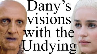 What do Daenerys\' Undying visions mean?
