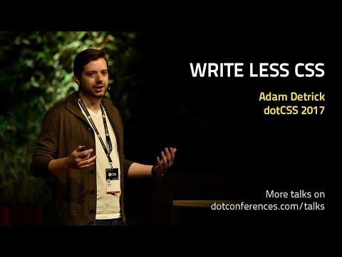 DotCSS 2017 - Adam Detrick - Write Less CSS