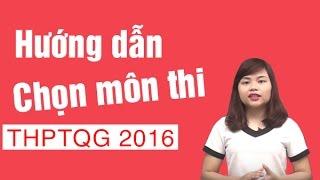 Hướng dẫn chọn môn thi THPT quốc gia 2016