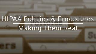 HIPAA Policies & Procedures: Making Them Real