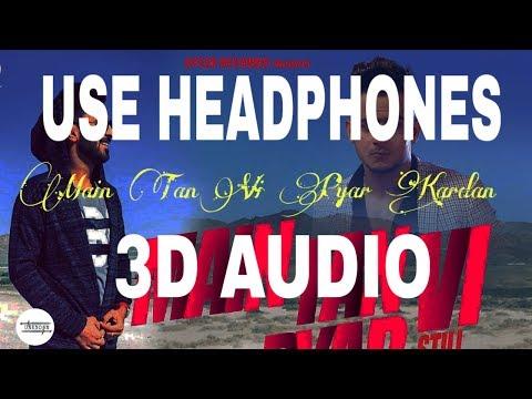 Main Tan Vi Pyar Kardan-3D AUDIO ||Happy Raikoti || MG || UNKNOWN ( Virtual 3D Audio)||2019||