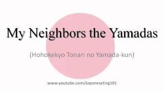 Learn how to say My Neighbors the Yamadas with Original Japanese title. My Neighbors the Yamadas is called ホーホケキョとなりの山田くん (Hohokekyo Tonari ...