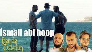 Ben de Özledim İsmail Abi, Hoop!