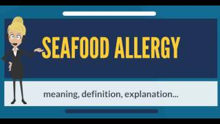 What is SEAFOOD ALLERGY? What does SEAFOOD ALLERGY mean? SEAFOOD AL...