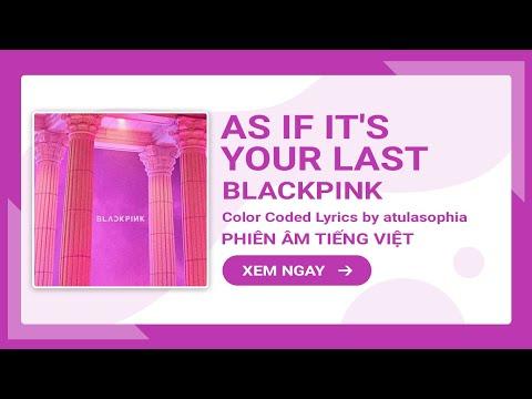 [Phiên âm Tiếng Việt] AS IF IT'S YOUR LAST – BLACKPINK
