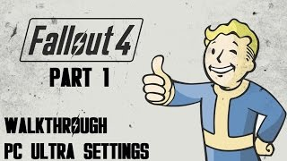Fallout 4 Gameplay Walkthrough - Part 1 - KABOOM (PC Ultra Settings)