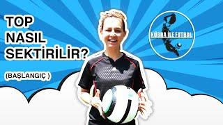 Kübra İle Futbol - Futbolda Top Nasıl Sektirilir? - How to Juggle -  Soccer Juggling