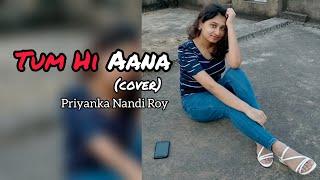 tum-hi-aana-cover-marjaavaan-jubin-nautiyal-female-version-by-priyanka-nandi-roy