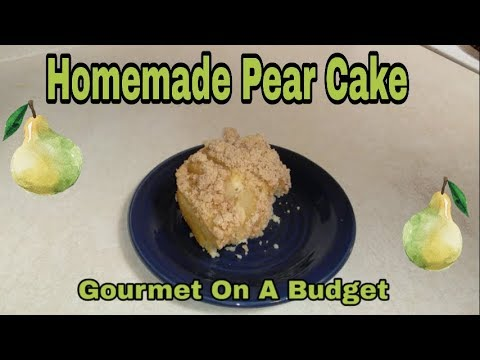 Homemade Pear Cake | Gourmet On A Budget