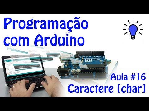 Programação Com Arduino - Aula 16 - Caractere (char)