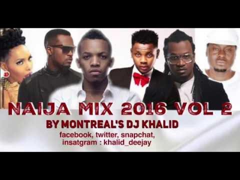 Naija Mix 2016 Vol 2 by dj Khalid