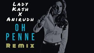 Oh Penne 🔥( AB Remix )🔥 - Anirudh Ravichander | Lady Kash