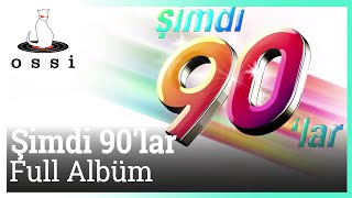 Şimdi 90'lar - Şimdi 90 Lar Full Albüm  Kesintisiz 90 Lar