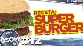 Receta: SUPER BURGUER - The OSOM Life - #12