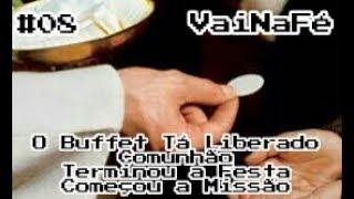 #08VaiNaFé - O Buffet Tá Liberado - Comunhão: Terminou a Festa, Começou a Missão!
