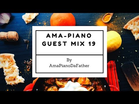 AmaPiano 2017 Guest Mix Session 19 By AmaPianoDaFather