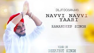 NAVVI NAVVI YAARI !! DILJIT DOSANJH !! Latest Punjabi Song !! RAMANDEEP SINGH !! DEEPJYOT SINGH