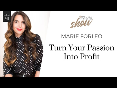 11: Marie Forleo On How To Turn Your Passion Into Profit With Melissa Ambrosini