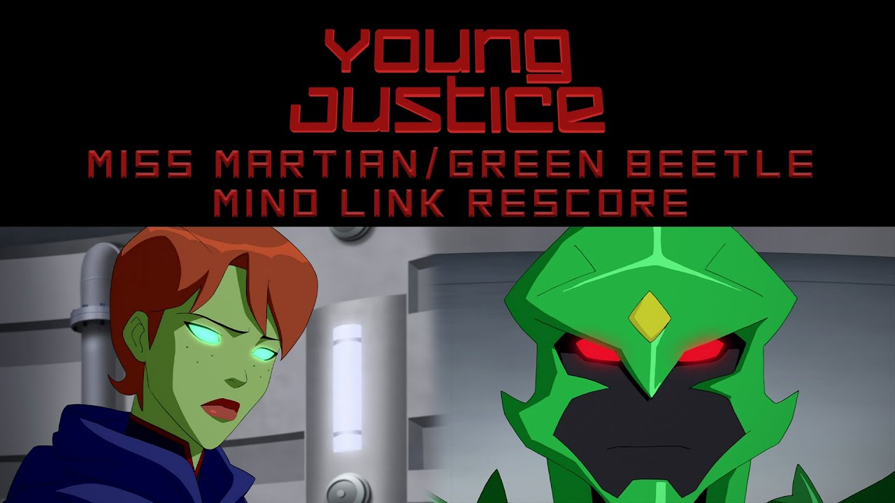 Young Justice Miss Martian Green Beetle Mind Link (Different Music ...