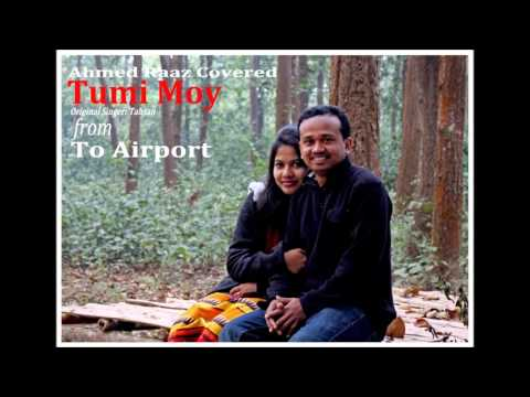 "Tumi Moy |Origina singer Tahsan| Covered by Ahmed Raaz | Title song: ""To Airport ""