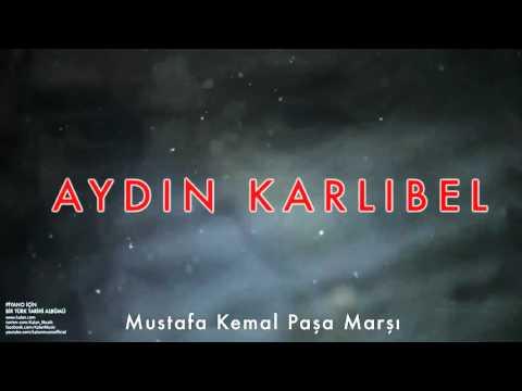 Aydın Karlıbel - Mustafa Kemal Paşa Marşı [ Piyano İçin Bir Türk Tarihi Albümü © 2002 Kalan Müzik ]