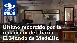 El último recorrido por la redacción del periódico El Mundo de Medellín antes de su cierre