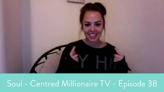 Soul - Centred Millionaire TV - Episode 38 - HOW TO FEEL ABUNDANT WHEN YOUR BANK SAYS YOU'RE BROKE