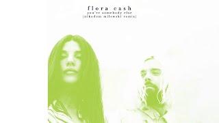 flora cash - You're Somebody Else (Nikodem Milewski Remix)