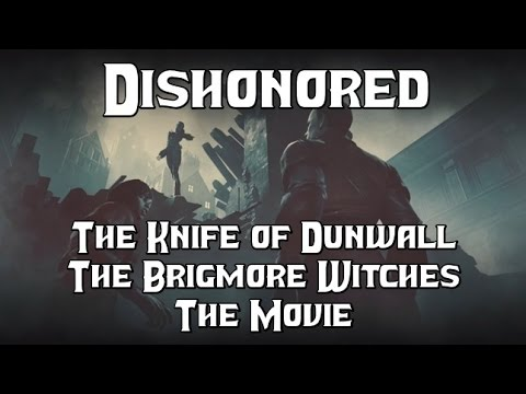 Dishonored: The Knife of Dunwall & The Brigmore Witches - The Movie