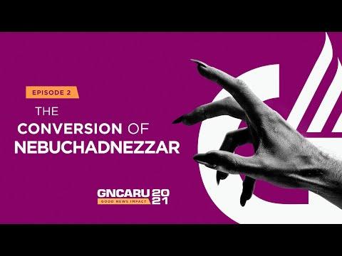 """The Conversion of Nebuchadnezzar""    Good News Impact - Ep 2    February 27th, 2021"