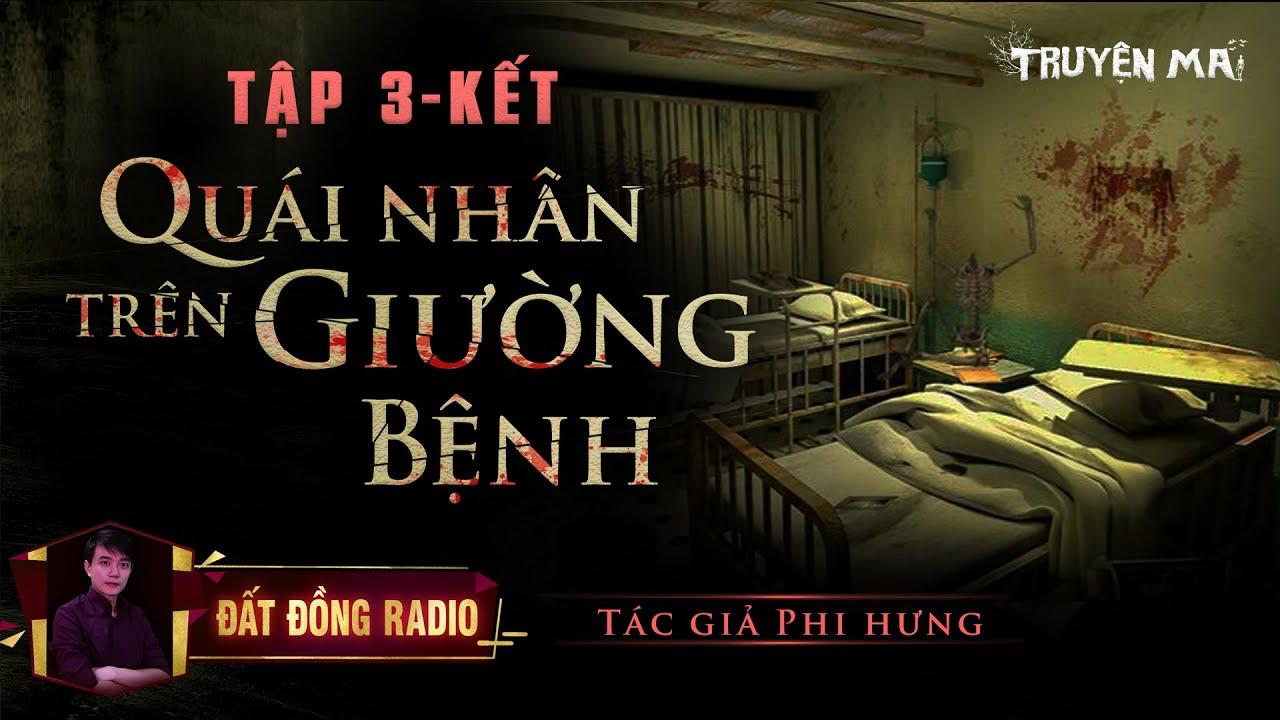 Quái Nhân Trên Giường Bệnh - Tập 3 Kết   Truyện Ma Tâm Linh Dân Gian   Nguyễn Huy