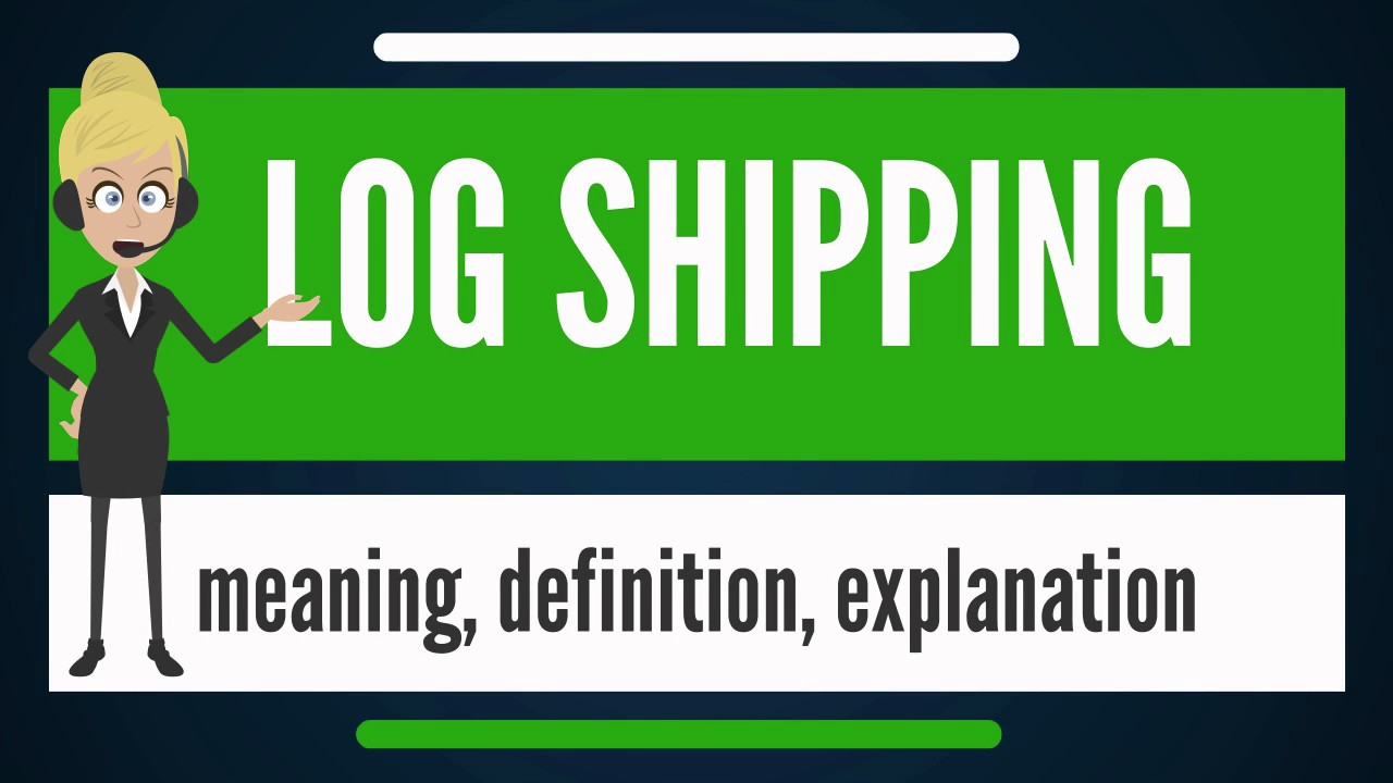 What is LOG SHIPPING? What does LOG SHIPPING mean? LOG SHIPPING meaning &  explanation