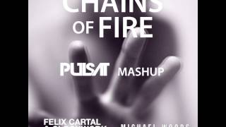 Michael Woods Vs. Felix Cartal & Clockwork Ft Madame Buttons  - Chains of Fire (Pulsat Mashup)