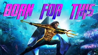 The Score - Born For This || Aquaman || Tribute || Lyrics || FLAMES