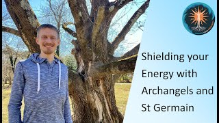 Shielding your Energy with Archangels and St Germain