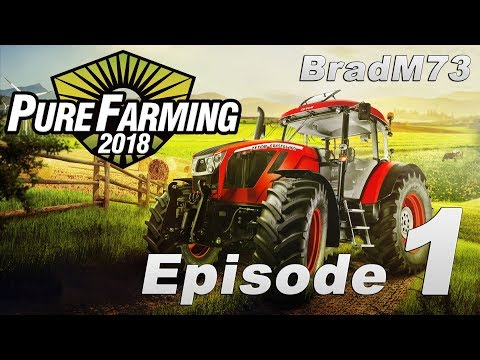 Pure Farming 2018 - My First Farm - Episode 1 - Getting Started