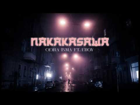 NAKAKASAWA - Odra, ISMA ft EBOY